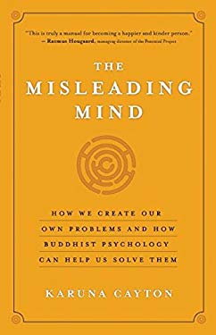 The Misleading Mind: How We Create Our Own Problems and How Buddhist Psychology Can Help Us Solve Them 9781577319429
