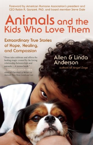 Animals and the Kids Who Love Them: Extraordinary True Stories of Hope, Healing, and Compassion 9781577319597