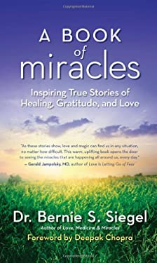 A Book of Miracles: Inspiring True Stories of Healing, Gratitude, and Love 9781577319689