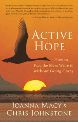 Active Hope: How to Face the Mess We're in Without Going Crazy 9781577319726