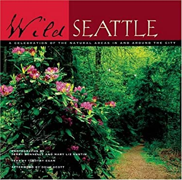 Wild Seattle: A Celebration of the Natural Areas in and Around the City 9781578051113
