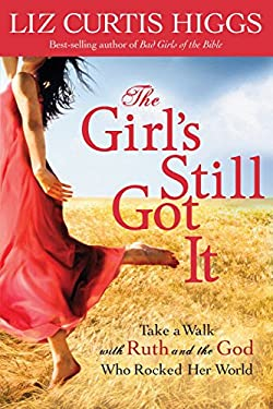 The Girl's Still Got It: Take a Walk with Ruth and the God Who Rocked Her World 9781578564484