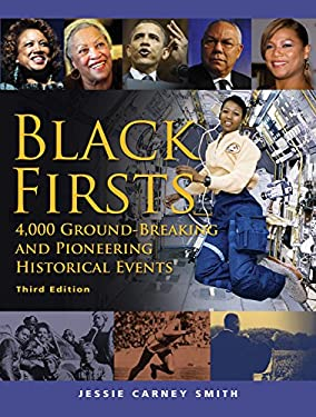 Black Firsts: 4,000 Ground-Breaking and Pioneering Historical Events 9781578593699