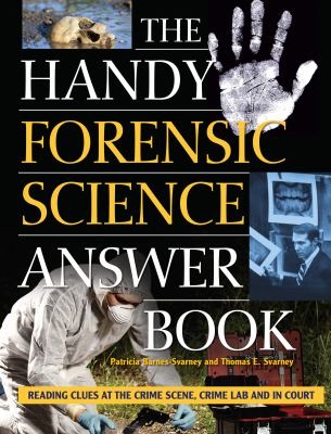 The Handy Forensic Science Answer Book: Reading Clues at the Crime Scene, Crime Lab and in Court (Handy Answer Book Series)
