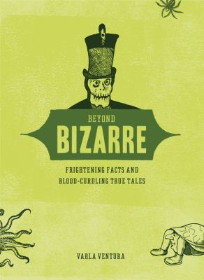 Beyond Bizarre: Frightening Facts & Bloodcurdling True Tales 9781578634644