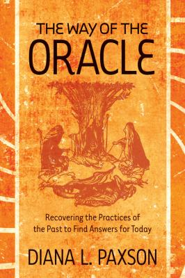 The Way of the Oracle: Recovering the Practices of the Past to Find Answers for Today 9781578634835