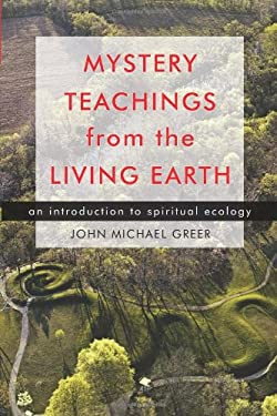Mystery Teachings from the Living Earth: An Introduction to Spiritual Ecology 9781578634897