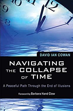 Navigating the Collapse of Time: A Peaceful Path Through the End of Illusions 9781578634965