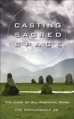 Casting Sacred Space: The Core of All Magickal Work 9781578634996