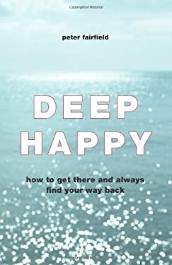 Deep Happy: How to Get There and Always Find Your Way Back 9781578635115