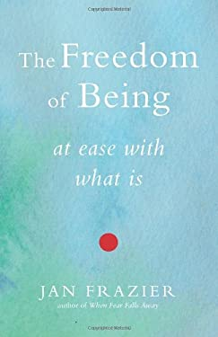 The Freedom of Being: At Ease with What Is 9781578635177