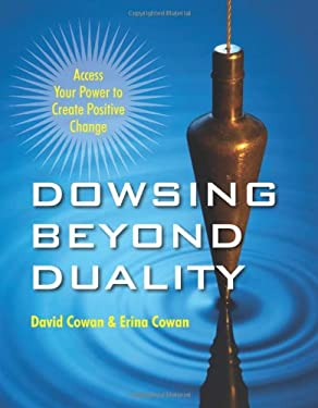 Dowsing Beyond Duality: Access Your Power to Create Positive Change 9781578635221