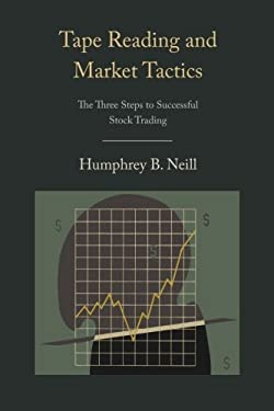 Tape Reading and Market Tactics: The Three Steps to Successful Stock Trading 9781578989157