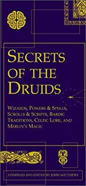 Secrets of the Druids: Wizards, Powers & Spells, Chants & Visions, Bardic Traditions, Celtic Lore, and Merlin's Magic 9781579122324