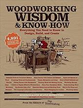 Woodworking Wisdom & Know-How: Everything You Need to Know to Design, Build, and Create 22430843