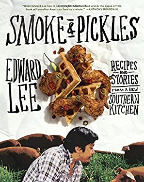 Smoke and Pickles: Southern Food with an Asian Kick 9781579654924