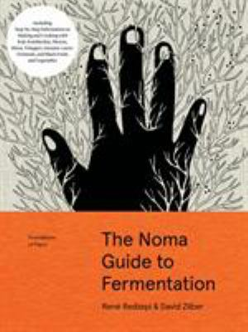 The Noma Guide to Fermentation: Including koji, kombuchas, shoyus, misos, vinegars, garums, lacto-ferments, and black fruits and vegetables (Foundatio