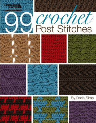 99 Crochet Post Stitches (Leisure Arts #4788) 9781574861440