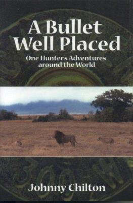 A Bullet Well Placed: One Hunter's Adventures Around the World 9781571573223
