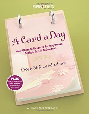 A Card a Day: Your Ultimate Resource for Inspiration, Design, Tips & Techniques: Over 365 Card Ideas 9781574860313
