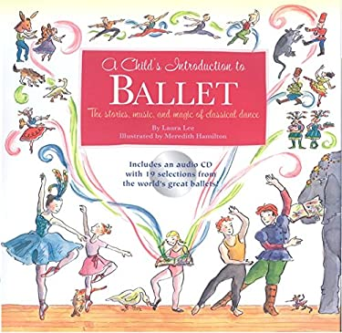 A Child's Introduction to Ballet: The Stories, Music, and Magic of Classical Dance 9781579126995
