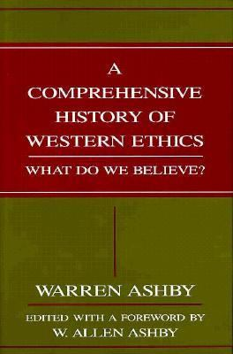 A Comprehensive History of Western Ethics: What Do We Believe? 9781573921527