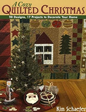 A Cozy Quilted Christmas: 90 Designs, 17 Projects to Decorate Your Home 9781571204035