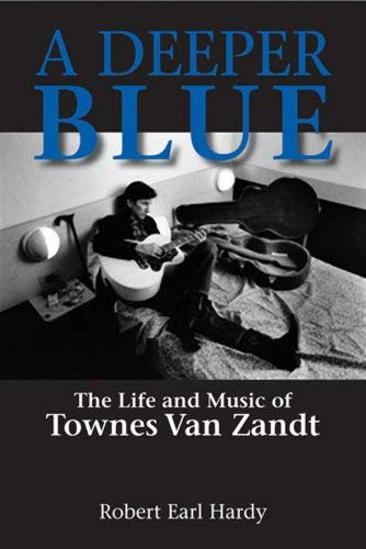 A Deeper Blue: The Life and Music of Townes Van Zandt 9781574412475
