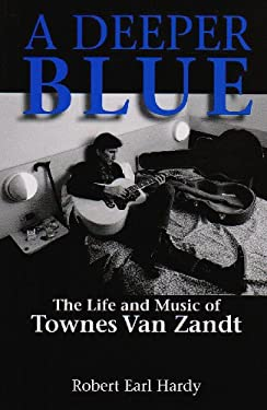 A Deeper Blue: The Life and Music of Townes Van Zandt 9781574412857