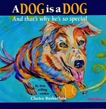 A Dog Is a Dog: And That's Why He's So Special 9781577791034