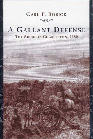 A Gallant Defense: The Siege of Charleston, 1780 9781570034879