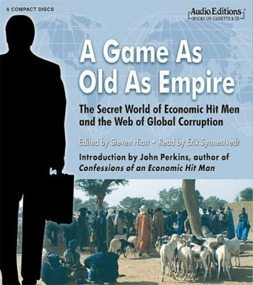 A Game as Old as Empire: The Secret World of Economic Hit Men and the Web of Global Corruption 9781572708358