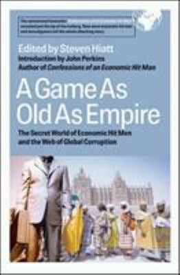 A Game as Old as Empire: The Secret World of Economic Hit Men and the Web of Global Corruption 9781576753958