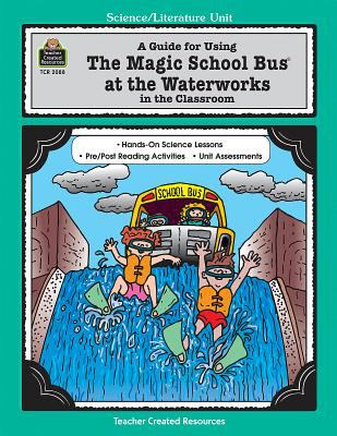 A Guide for Using the Magic School Bus at the Waterworks in the Classroom 9781576900888