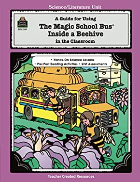 A Guide for Using the Magic School Bus(r) Inside a Beehive in the Classroom 9781576901373