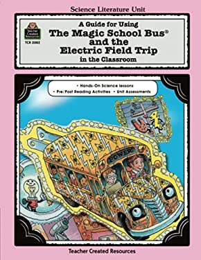 A Guide for Using the Magic School Bus(r) and the Electric Field Trip in the Classroom 9781576900826