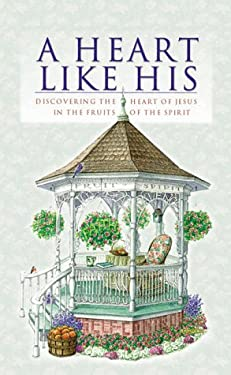A Heart Like His: Discovering the Heart of Jesus in the Fruit of the Spirit 9781577485049