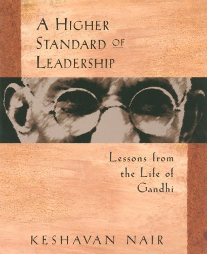 A Higher Standard of Leadership: Lessons from the Life of Gandhi 9781576750117