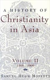 A History of Christianity in Asia: Volume II: 1500-1900