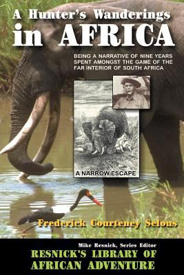 A Hunter's Wanderings in Africa: Being a Narrative of Nine Years Spent Amongst the Game of the Far Interior of South Africa 9781570901416