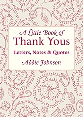 A Little Book of Thank Yous: Letters, Notes & Quotes 9781573243742