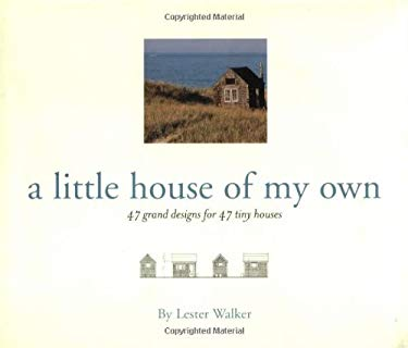 A Little House of My Own: 47 Grand Designs for 47 Tiny Houses 9781579121518