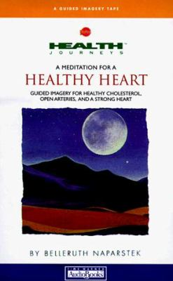 A Mediation for a Healthy Heart: Guided Imagery for Healthy Cholesterol, Open Arteries and a Strong Heart 9781570426759