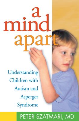 A Mind Apart: Understanding Children with Autism and Asperger Syndrome 9781572305441