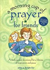 A Morning Cup of Prayer for Friends: A Daily Guided Devotional for a Lifetime of Inspiration and Peace [With CD] 7102285