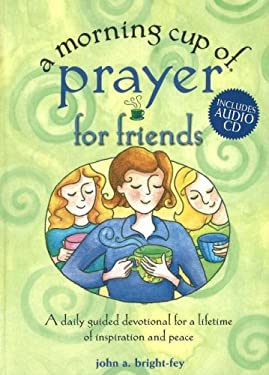 A Morning Cup of Prayer for Friends: A Daily Guided Devotional for a Lifetime of Inspiration and Peace [With CD] 9781575872636