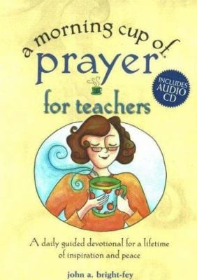 A Morning Cup of Prayer for Teachers: A Daily Guided Devotional for a Lifetime of Inspiration and Peace [With CD] 9781575872650
