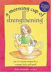A Morning Cup of Stengthening: One 15-Minute Routine for a Stronger Mind and Body [With Audio CD] 7102252