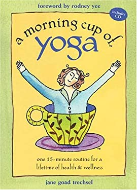 A Morning Cup of Yoga: One 15-Minute Routine for a Lifetime of Health & Wellness [With CD] 9781575871721