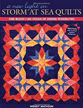 A New Light on Storm at Sea Quilts: One Block-An Ocean of Design Possibilities 9781571205780